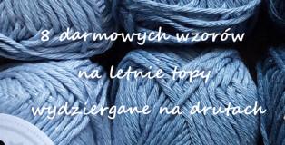 8 darmowych wzorów na ciekawe, letnie topy na drutach