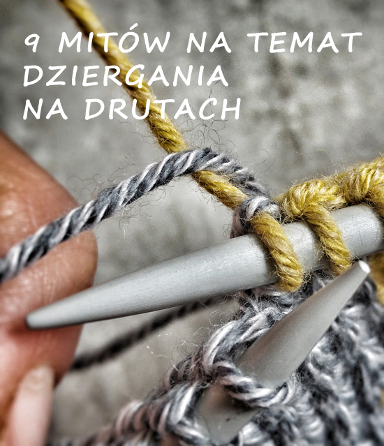 mity na temat dziergania na drutach